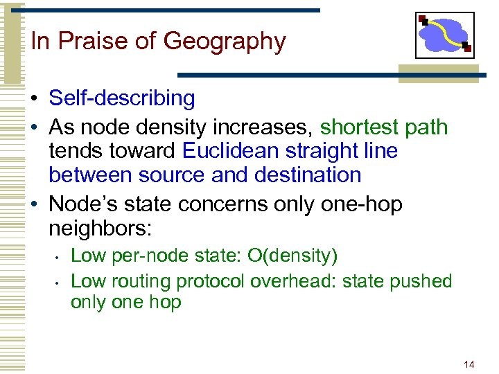 In Praise of Geography • Self-describing • As node density increases, shortest path tends
