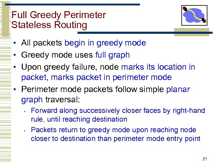 Full Greedy Perimeter Stateless Routing • All packets begin in greedy mode • Greedy