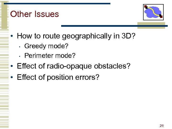 Other Issues • How to route geographically in 3 D? • • Greedy mode?