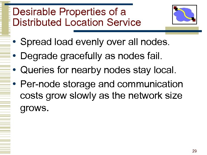 Desirable Properties of a Distributed Location Service • • Spread load evenly over all