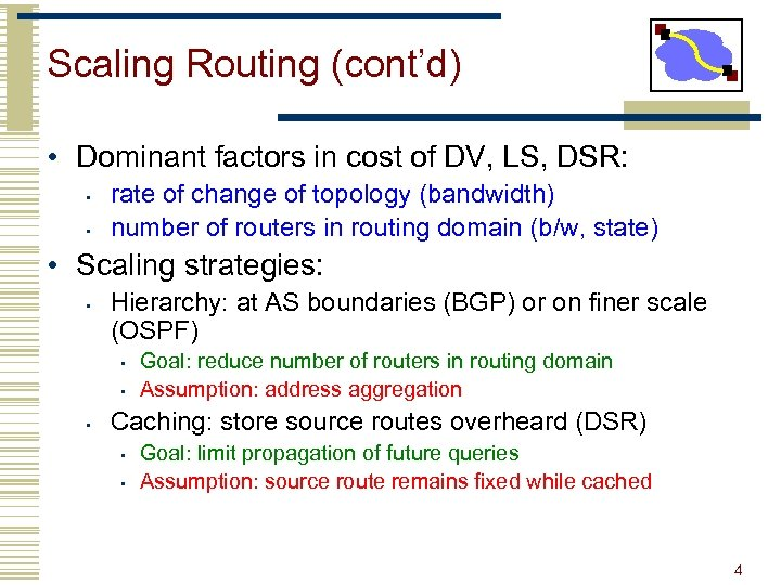Scaling Routing (cont'd) • Dominant factors in cost of DV, LS, DSR: • •