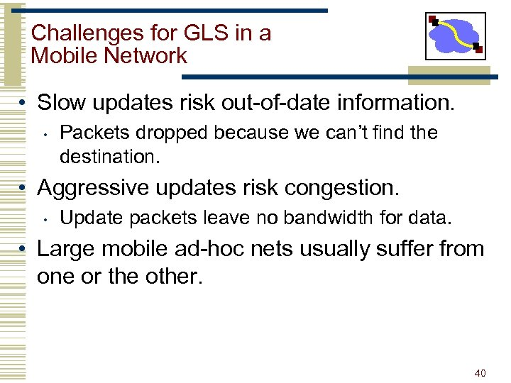 Challenges for GLS in a Mobile Network • Slow updates risk out-of-date information. •