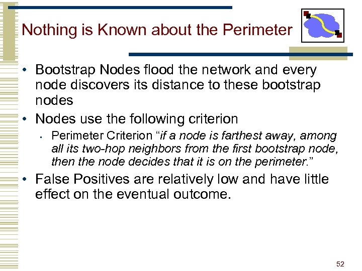 Nothing is Known about the Perimeter • Bootstrap Nodes flood the network and every