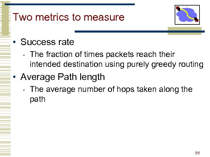 Two metrics to measure • Success rate • The fraction of times packets reach