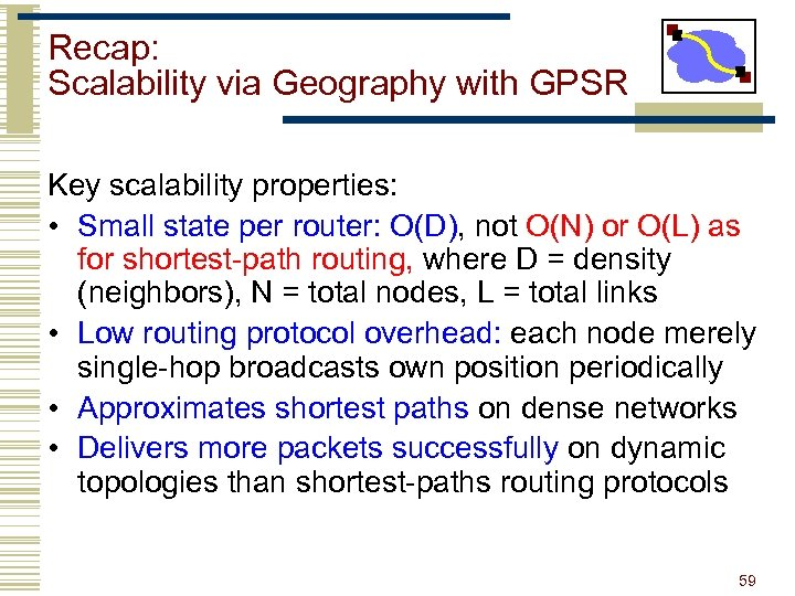 Recap: Scalability via Geography with GPSR Key scalability properties: • Small state per router: