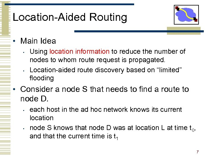 Location-Aided Routing • Main Idea • • Using location information to reduce the number