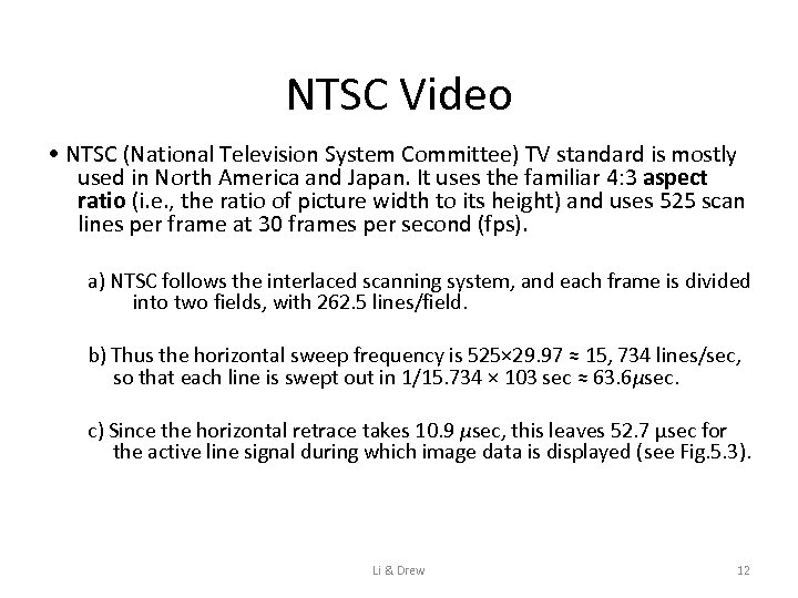 NTSC Video • NTSC (National Television System Committee) TV standard is mostly used in