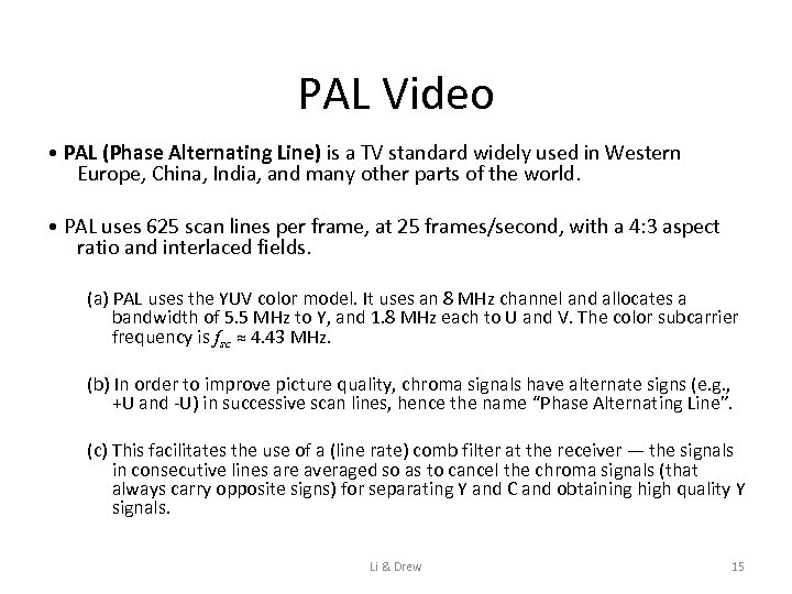 PAL Video • PAL (Phase Alternating Line) is a TV standard widely used in