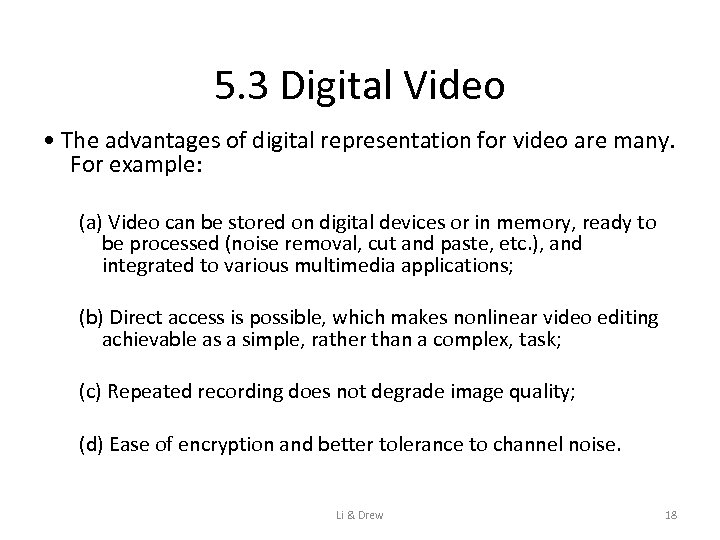 5. 3 Digital Video • The advantages of digital representation for video are many.