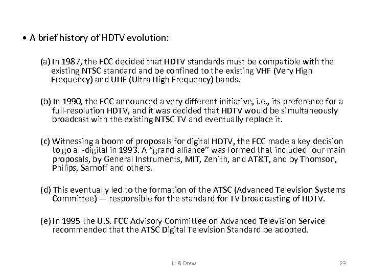 • A brief history of HDTV evolution: (a) In 1987, the FCC decided