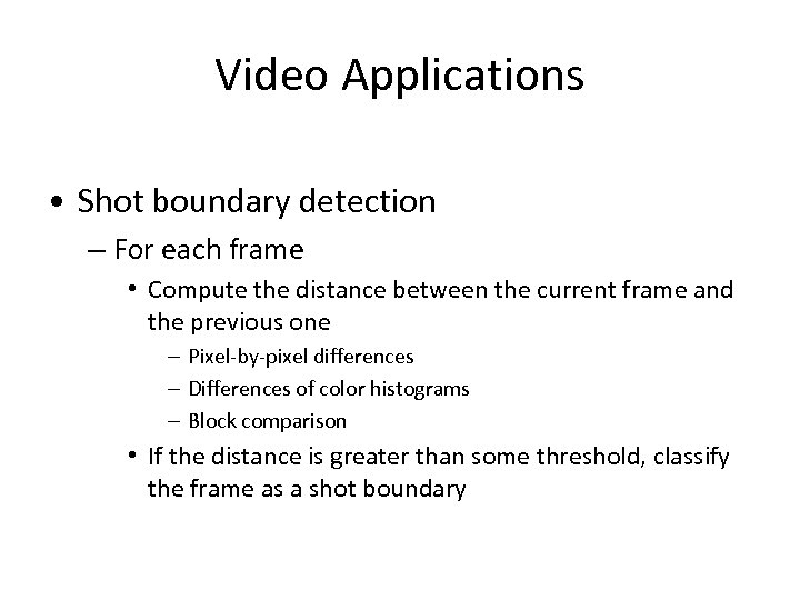 Video Applications • Shot boundary detection – For each frame • Compute the distance