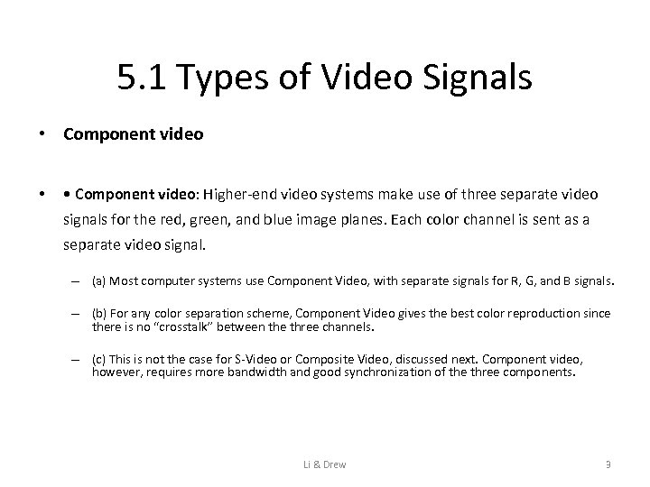 5. 1 Types of Video Signals • Component video • • Component video: Higher-end