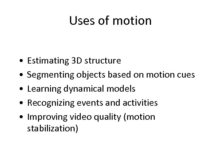 Uses of motion • • • Estimating 3 D structure Segmenting objects based on