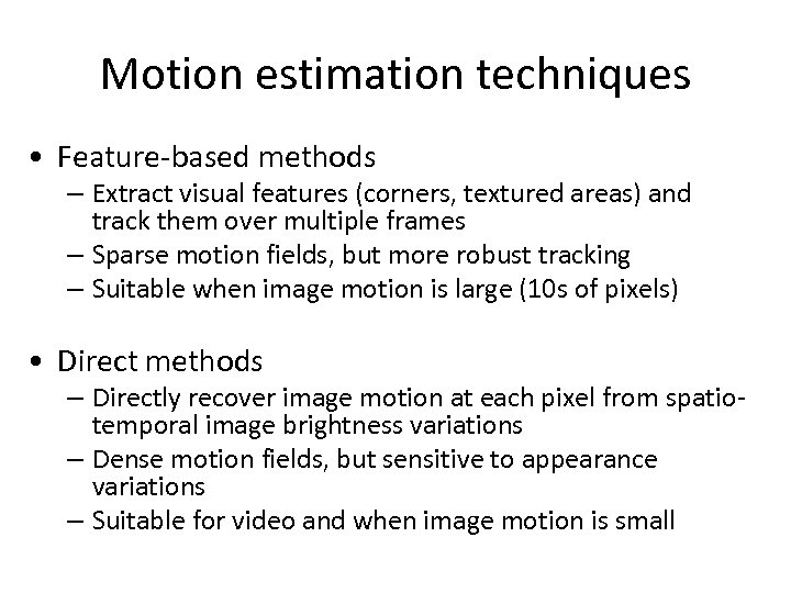 Motion estimation techniques • Feature-based methods – Extract visual features (corners, textured areas) and