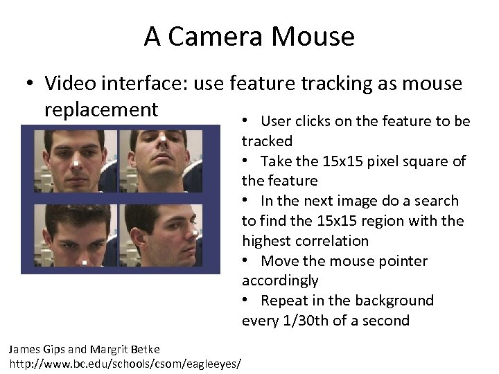 A Camera Mouse • Video interface: use feature tracking as mouse replacement • User