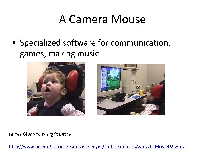 A Camera Mouse • Specialized software for communication, games, making music James Gips and