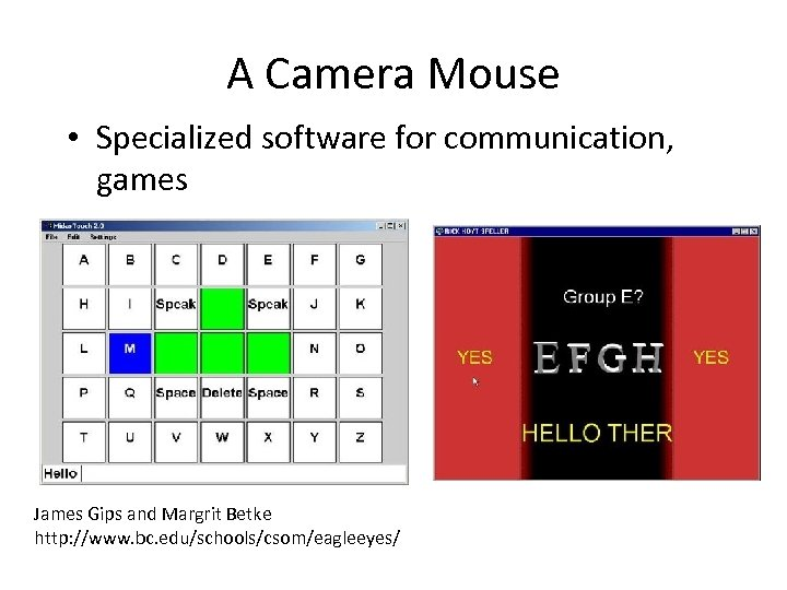 A Camera Mouse • Specialized software for communication, games James Gips and Margrit Betke