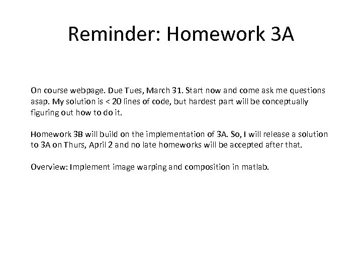 Reminder: Homework 3 A On course webpage. Due Tues, March 31. Start now and