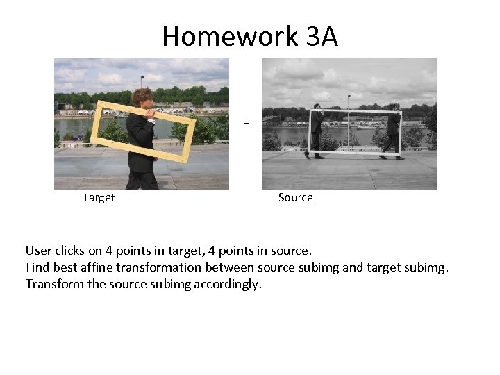 Homework 3 A + Target Source User clicks on 4 points in target, 4