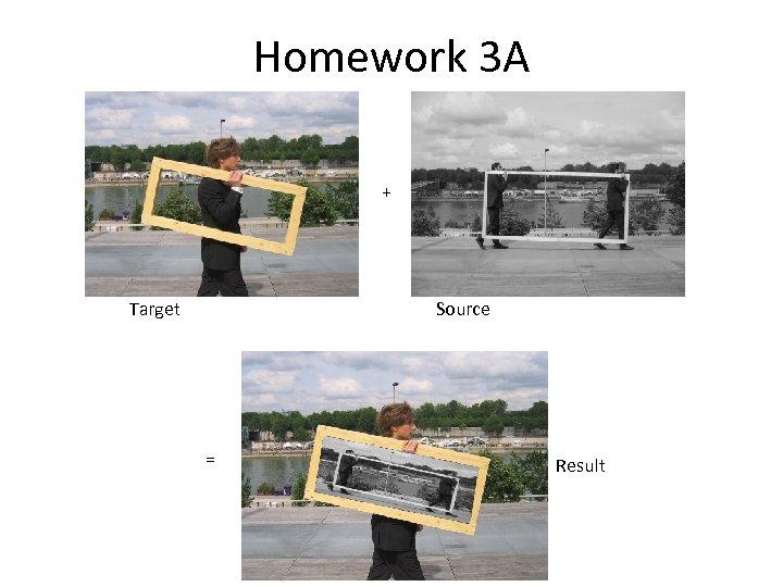 Homework 3 A + Target Source = Result