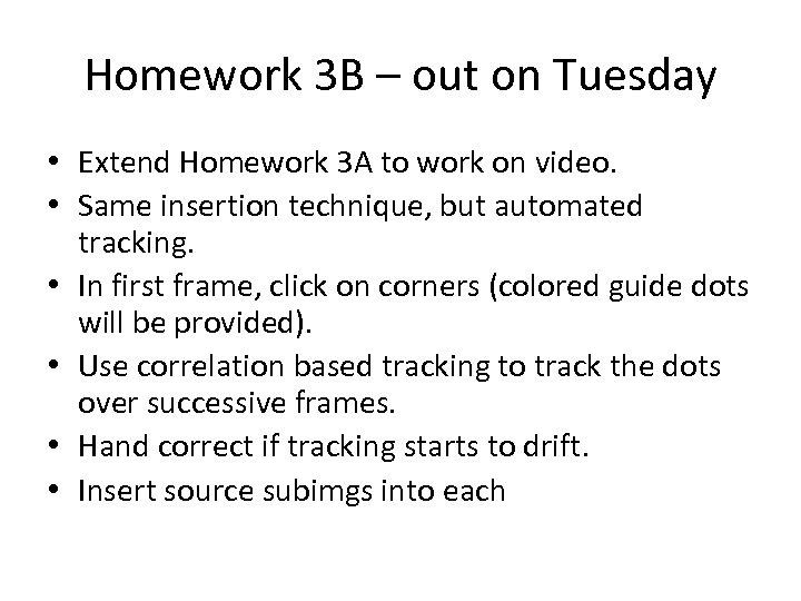 Homework 3 B – out on Tuesday • Extend Homework 3 A to work