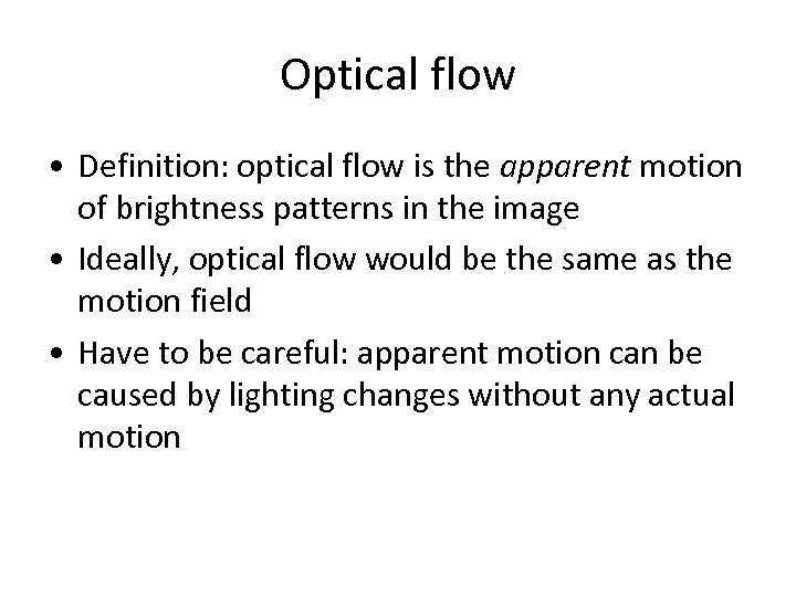 Optical flow • Definition: optical flow is the apparent motion of brightness patterns in