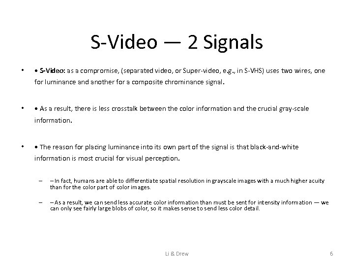 S-Video — 2 Signals • • S-Video: as a compromise, (separated video, or Super-video,