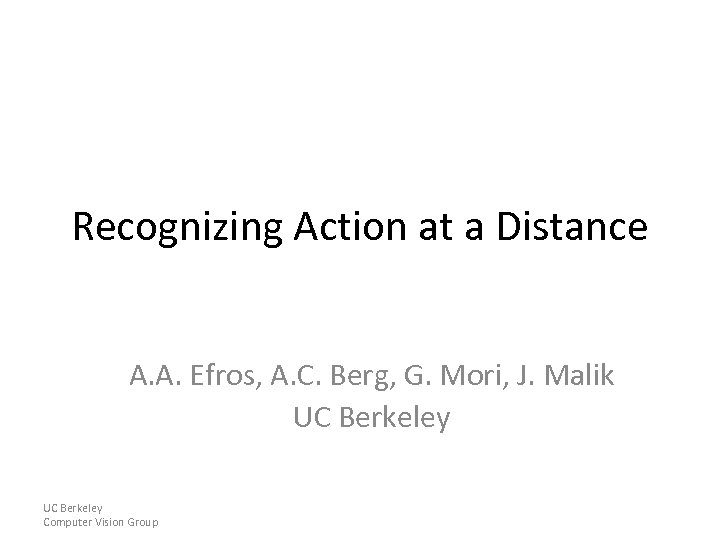 Recognizing Action at a Distance A. A. Efros, A. C. Berg, G. Mori, J.