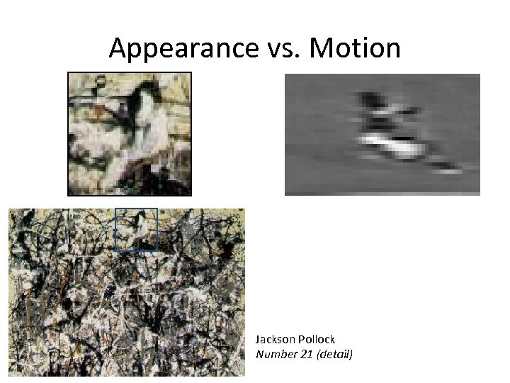 Appearance vs. Motion UC Berkeley Computer Vision Group Jackson Pollock Number 21 (detail)
