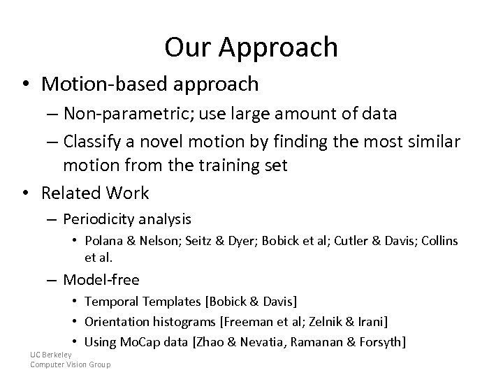 Our Approach • Motion-based approach – Non-parametric; use large amount of data – Classify
