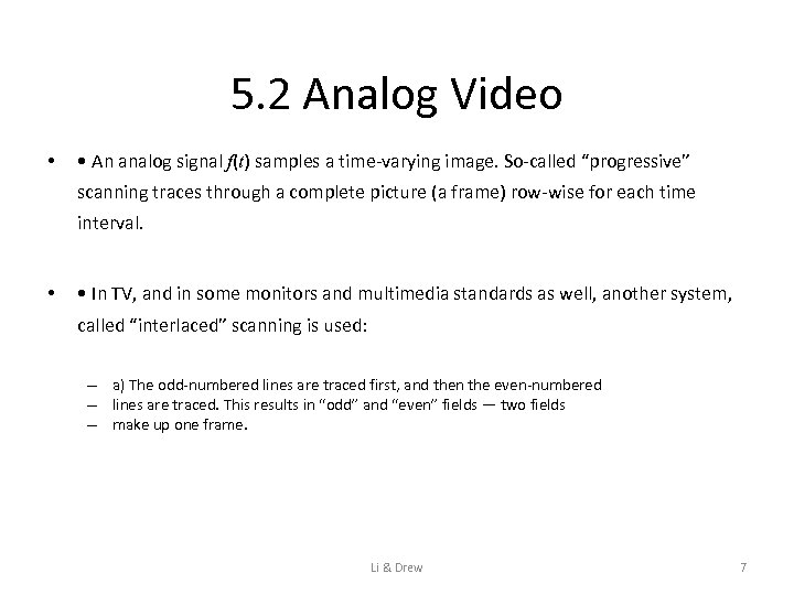 5. 2 Analog Video • • An analog signal f(t) samples a time-varying image.