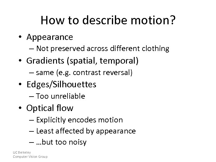 How to describe motion? • Appearance – Not preserved across different clothing • Gradients