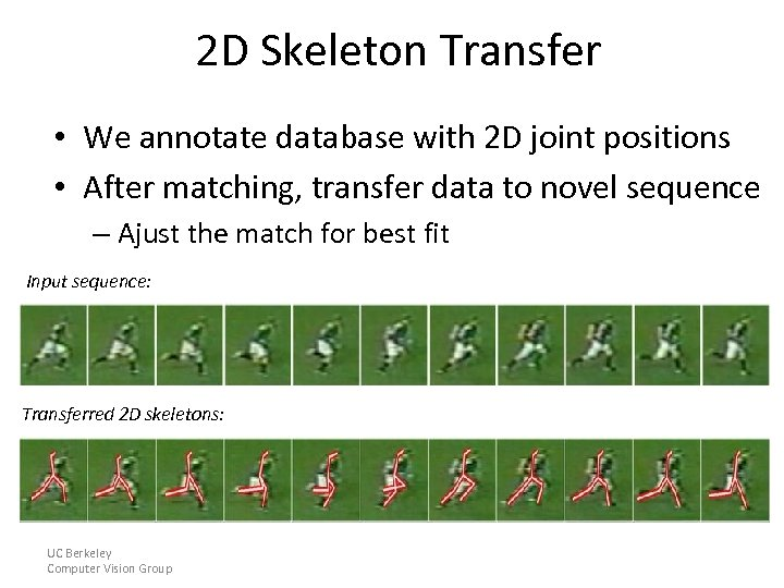 2 D Skeleton Transfer • We annotate database with 2 D joint positions •
