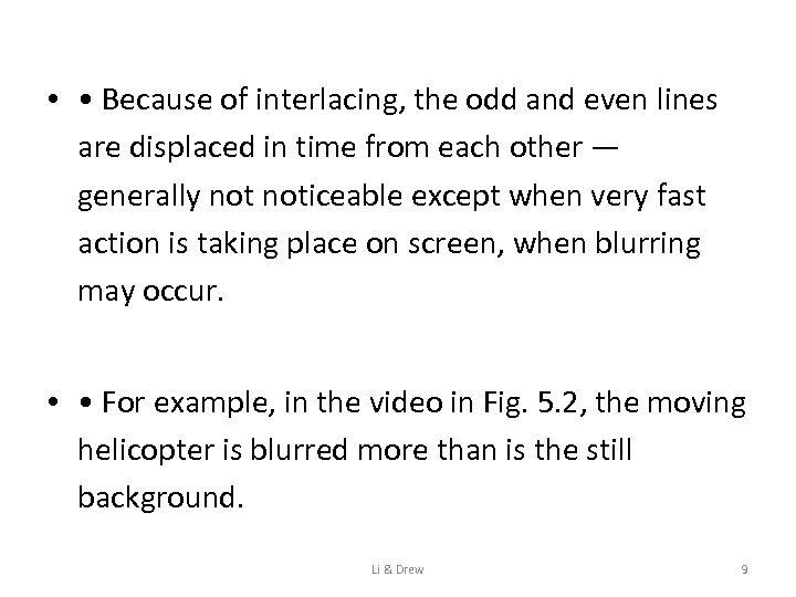 • • Because of interlacing, the odd and even lines are displaced in