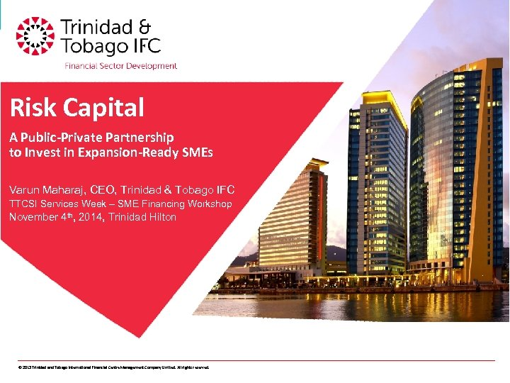 Risk Capital A Public-Private Partnership to Invest in Expansion-Ready SMEs Varun Maharaj, CEO, Trinidad