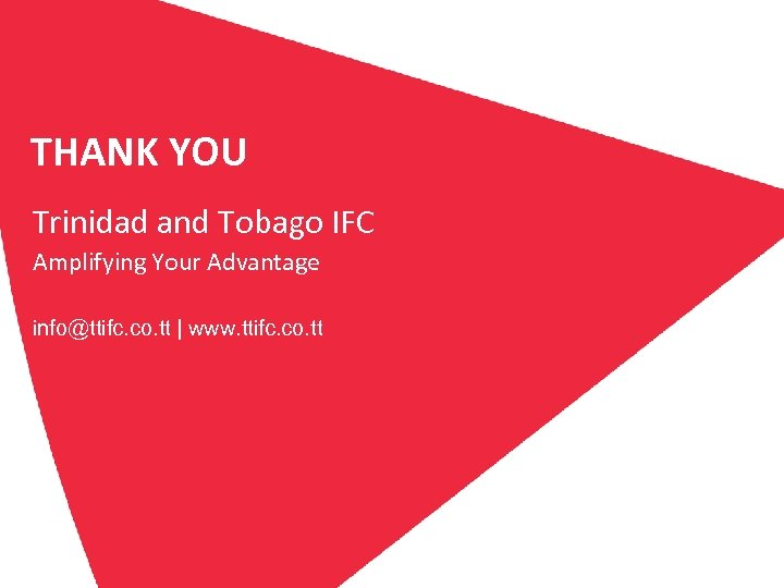 THANK YOU Trinidad and Tobago IFC Amplifying Your Advantage info@ttifc. co. tt | www.