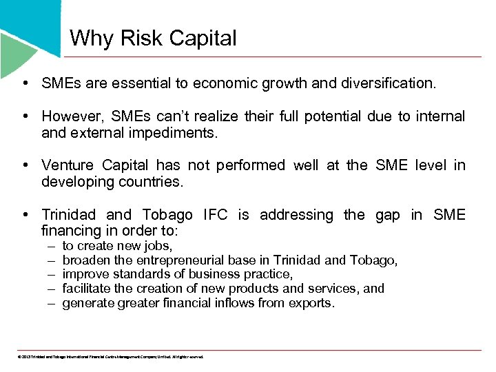 Why Risk Capital • SMEs are essential to economic growth and diversification. • However,