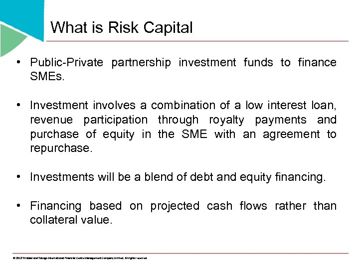 What is Risk Capital • Public-Private partnership investment funds to finance SMEs. • Investment