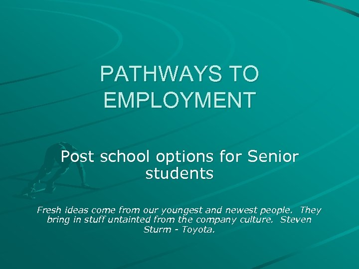 PATHWAYS TO EMPLOYMENT Post school options for Senior students Fresh ideas come from our