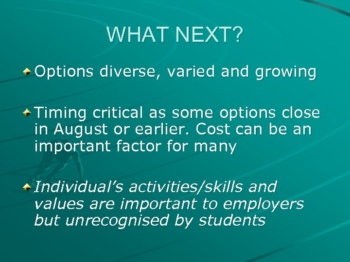 WHAT NEXT? Options diverse, varied and growing Timing critical as some options close in