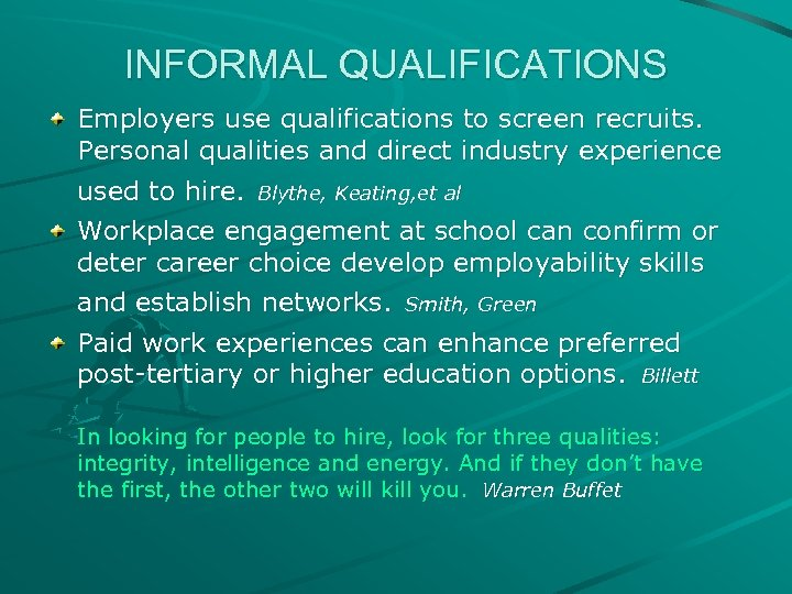 INFORMAL QUALIFICATIONS Employers use qualifications to screen recruits. Personal qualities and direct industry experience