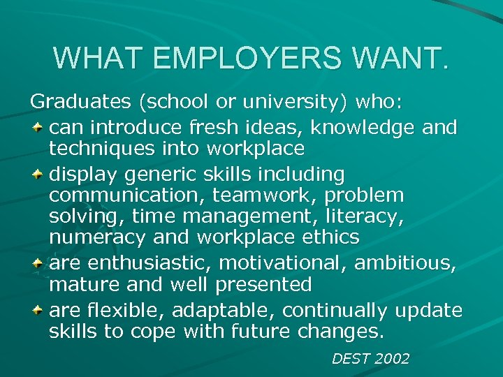 WHAT EMPLOYERS WANT. Graduates (school or university) who: can introduce fresh ideas, knowledge and