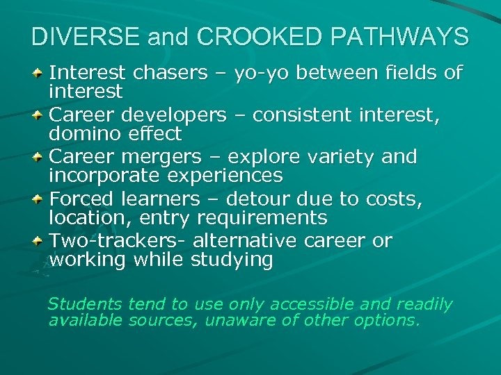 DIVERSE and CROOKED PATHWAYS Interest chasers – yo-yo between fields of interest Career developers