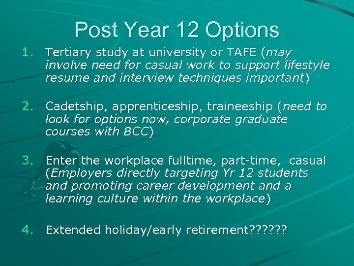 Post Year 12 Options 1. Tertiary study at university or TAFE (may involve need