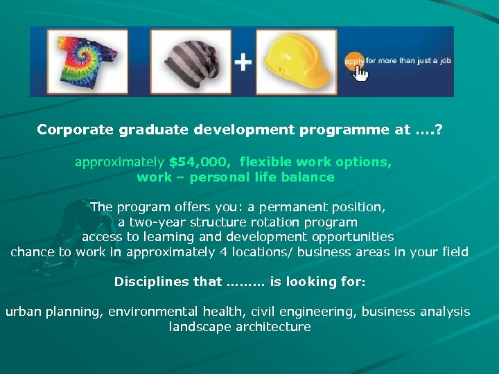 Corporate graduate development programme at …. ? approximately $54, 000, flexible work options, work