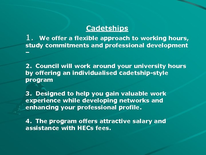 Cadetships 1. We offer a flexible approach to working hours, study commitments and professional