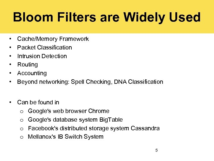 Bloom Filters are Widely Used • • • Cache/Memory Framework Packet Classification Intrusion Detection