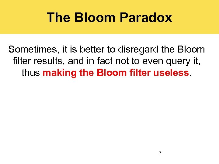 The Bloom Paradox Sometimes, it is better to disregard the Bloom filter results, and