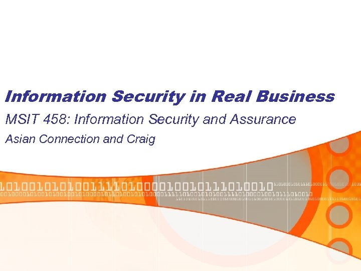 Information Security in Real Business MSIT 458: Information Security and Assurance Asian Connection and