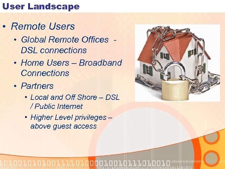 User Landscape • Remote Users • Global Remote Offices DSL connections • Home Users